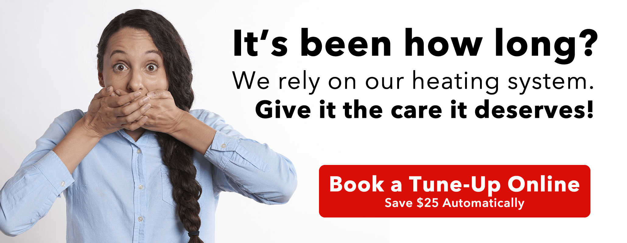 Schedule your Furnace or Boiler Tune-Up, and give it the attention it deserves.