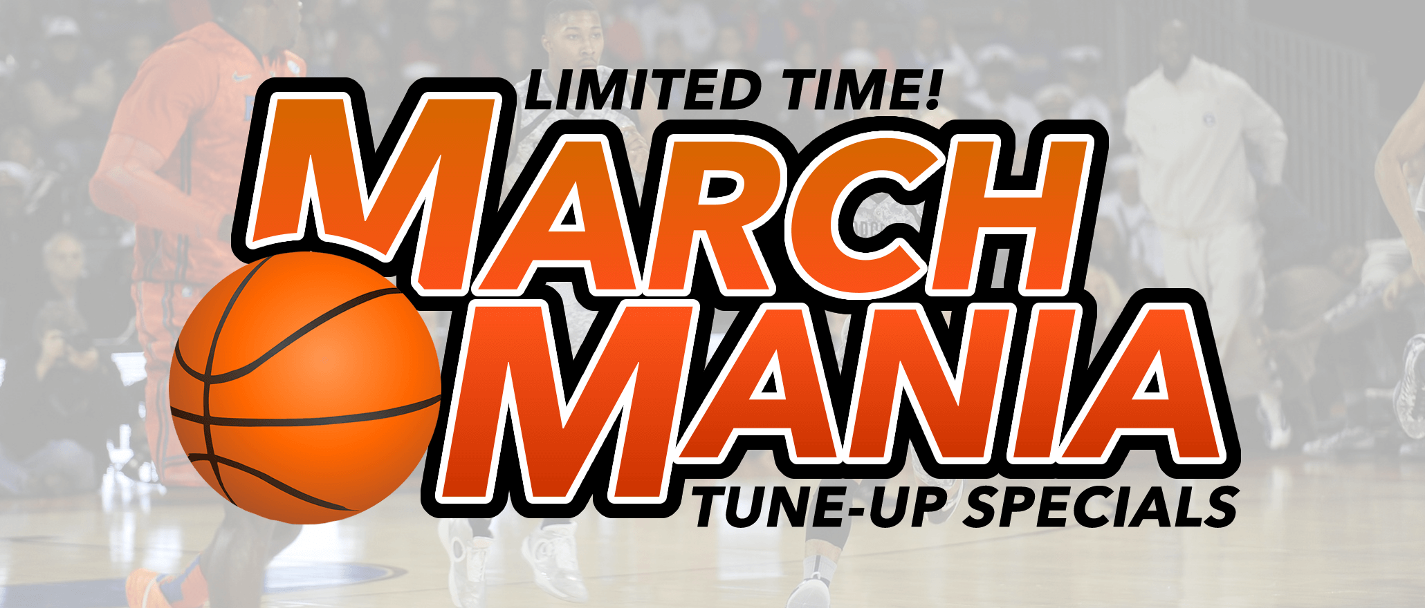 March Mania Tune-Up Specials, Limited Time!
